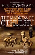 The Madness of Cthulhu Anthology ebook by S. T. Joshi, Arthur C. Clarke, Robert Silverberg,...