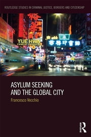 Asylum Seeking and the Global City ebook by Francesco Vecchio