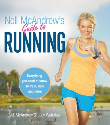 Nell McAndrew's Guide to Running - Everything you Need to Know to Train, Race and More ebook by Nell McAndrew,Lucy Waterlow