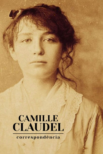 Correspondência eBook by Camille Claudel