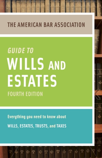 American Bar Association Guide to Wills and Estates, Fourth Edition - An Interactive Guide to Preparing Your Wills, Estates, Trusts, and Taxes ebook by American Bar Association