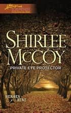 Private Eye Protector ebook by Shirlee McCoy