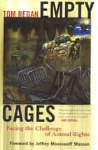 Empty Cages - Facing the Challenge of Animal Rights ebook by Tom Regan, Jeffery Moussaieff Masson