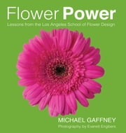 Flower Power - Lessons from the Los Angeles School of Flower Design ebook by Michael Gaffney