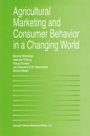Agricultural Marketing and Consumer Behavior in a Changing World ebook by Berend Wierenga,Aad van Tilburg,Klaus Günter Grunert,Jan-Benedict E.M. Steenkamp,Michel Wedel