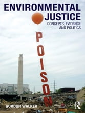 Environmental Justice - Concepts, Evidence and Politics ebook by Gordon Walker