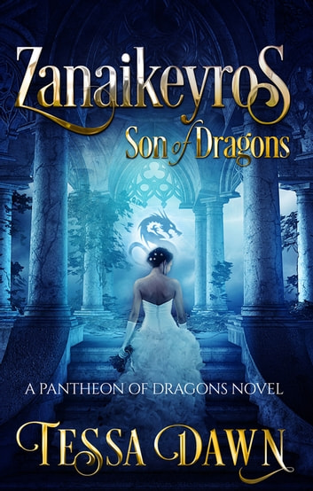 Zanaikeyros – Son of Dragons - A Pantheon of Dragons Novel ebook by Tessa Dawn