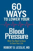 60 Ways to Lower Your Blood Pressure ebook by Robert D. Lesslie