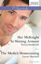 Her Mcknight In Shining Armour/The Medic's Homecoming ebook by Teresa Southwick, LYNNE MARSHALL
