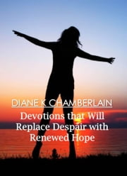 Devotions that will Replace Despair with Renewed Hope ebook by Diane K Chamberlain