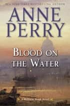Blood on the Water - A William Monk Novel eBook by Anne Perry