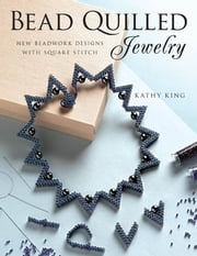 Bead Quilled Jewelry - New Beadwork Designs with Square Stitch ebook by Kathy King