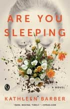 Are You Sleeping - A Novel ebook by Kathleen Barber