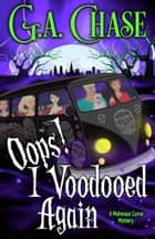 Oops! I Voodooed Again ebook by G.A. Chase