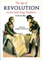 The Age of Revolution in the Irish Song Tradition ebook by Terry Moylan