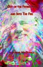 Out of the Frying Pan and into the Fire ekitaplar by Alexander MacDonald