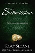 The Submission ebook by Roxy Sloane