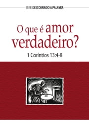 O que é amor verdadeiro? - 1 Coríntios 13:4-8 ebook by Bill Crowder