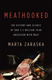 Meathooked - The History and Science of Our 2.5-Million-Year Obsession with Meat ebook by Marta Zaraska