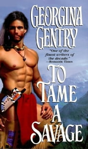 To Tame A Savage ebook by Georgina Gentry