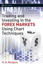 Trading and Investing in the Forex Markets Using Chart Techniques ebook by Gareth Burgess