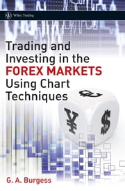 Trading and Investing in the Forex Markets Using Chart Techniques ebook by Gareth A. Burgess