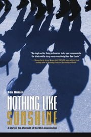 Nothing Like Sunshine: A Story in the Aftermath of the MLK Assassination ebook by Ben Kamin