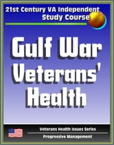 21st Century VA Independent Study Course: A Guide to Gulf War Veterans' Health, Chemical and Biological Warfare, Vaccinations, Depleted Uranium, Infectious Diseases (Veterans Health Issues Series) ebook by Progressive Management