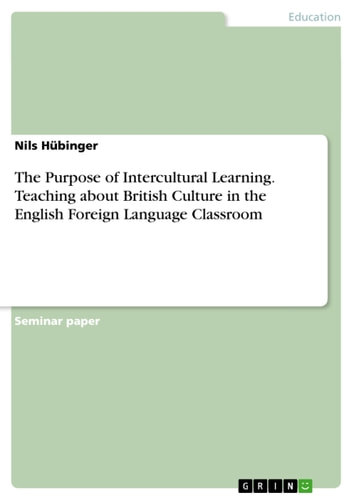The Purpose of Intercultural Learning. Teaching about British Culture in the English Foreign Language Classroom ebook by Nils Hübinger