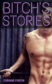 Bitch's Stories ebook by Corinne Fortin