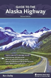 Guide to the Alaska Highway ebook by Ron Dalby