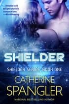 Shielder — A new Science Fiction Romance (Book 1, Shielder Series) ebook by Catherine Spangler