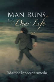 Man Runs For Dear Life ebook by Ibharobe Innocent Amedu