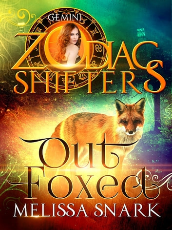 Out Foxed - A Zodiac Shifters Book: Gemini ebook by Melissa Snark