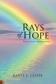 Rays of Hope - Poems of Faith and Inspiration ebook by Karyl J. Leslie