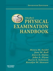 Mosby's Physical Examination Handbook ebook by Henry M. Seidel,Jane W. Ball,Joyce E. Dains,John A. Flynn,Barry S. Solomon,Rosalyn W. Stewart