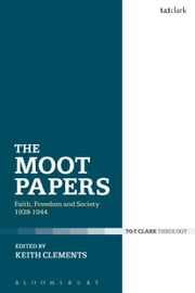 The Moot Papers - Faith, Freedom and Society 1938-1944 ebook by Rev'd Dr Keith Clements
