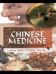 A Guide to Chinese Medicine on the Internet ebook by Ka Wai Fan