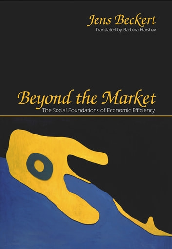Beyond the Market - The Social Foundations of Economic Efficiency ebook by Jens Beckert