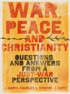 War, Peace, And Christianity: Questions And Answers From A Just-War Perspective ebook by J. Daryl Charles, Timothy J. Demy