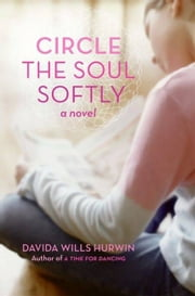 Circle the Soul Softly ebook by Davida Wills Hurwin