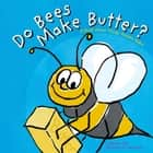 Do Bees Make Butter? - A Book About Things Animals Make audiobook by Michael Dahl