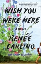 Wish You Were Here - A Novel ebook by Renée Carlino