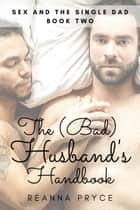 The Bad Husband's Handbook ebook by Reanna Pryce