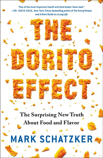 The Dorito Effect - The Surprising New Truth About Food and Flavor ebook by Mark Schatzker