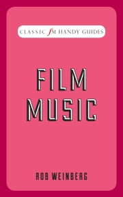Classic FM Handy Guide: Film Music ebook by Robert Weinberg
