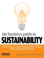The Business Guide to Sustainability - Practical Strategies and Tools for Organizations ebook by Darcy Hitchcock,Marsha Willard