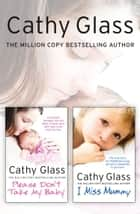 Please Don't Take My Baby and I Miss Mummy 2-in-1 Collection ebook by Cathy Glass