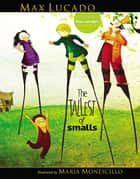 The Tallest of Smalls ebook by Max Lucado
