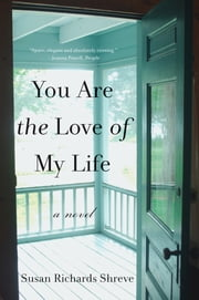 You Are the Love of My Life: A Novel ebook by Susan Richards Shreve
